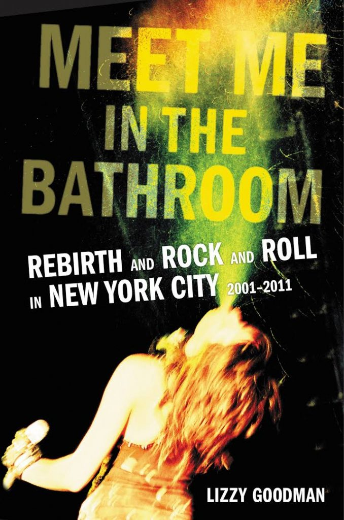 Meet Me in the Bathroom Rebirth and Rock and Roll in New York City 2001-2011